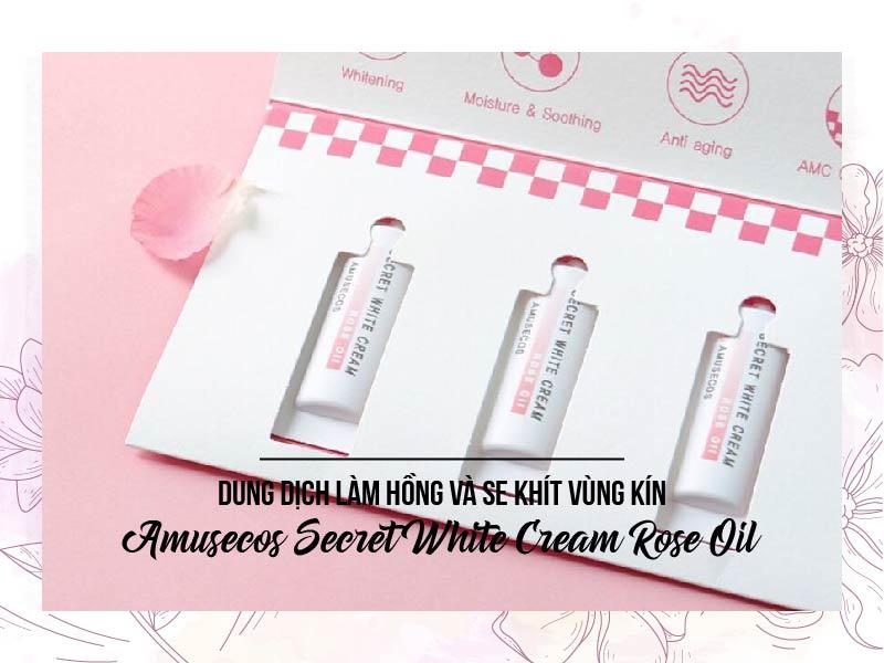 Sản phẩm Amusecos Secret White Cream Rose Oil