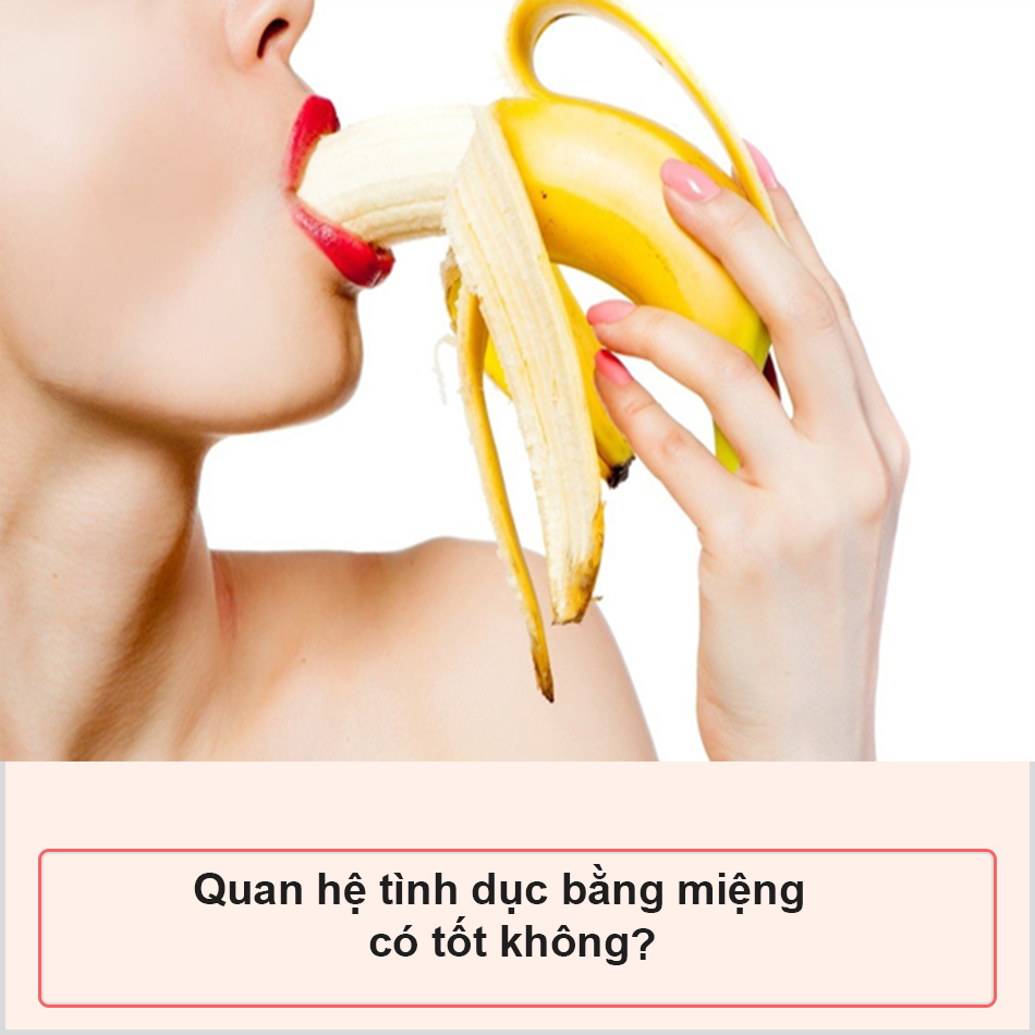 Quan hệ tình dục bằng miệng có tốt không?