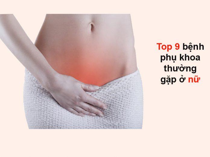 Top 9 bệnh phụ khoa thường gặp ở phụ nữ